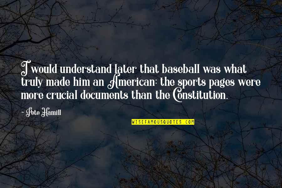 Desperate Housewives Season 4 Episode 2 Quotes By Pete Hamill: I would understand later that baseball was what