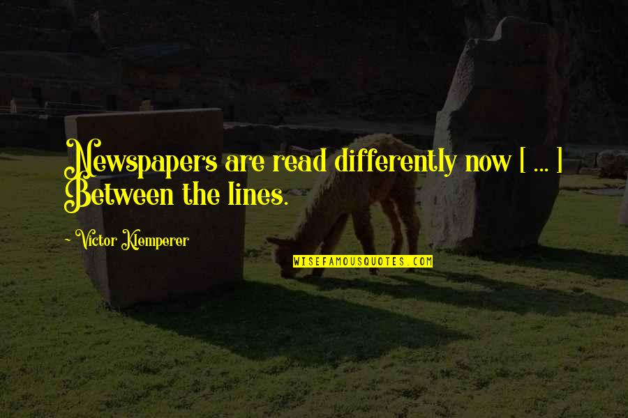 Desperate Housewives Season 4 Episode 2 Quotes By Victor Klemperer: Newspapers are read differently now [ ... ]