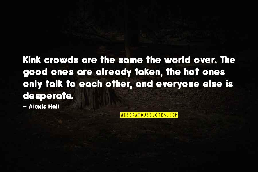 Desperate Quotes By Alexis Hall: Kink crowds are the same the world over.