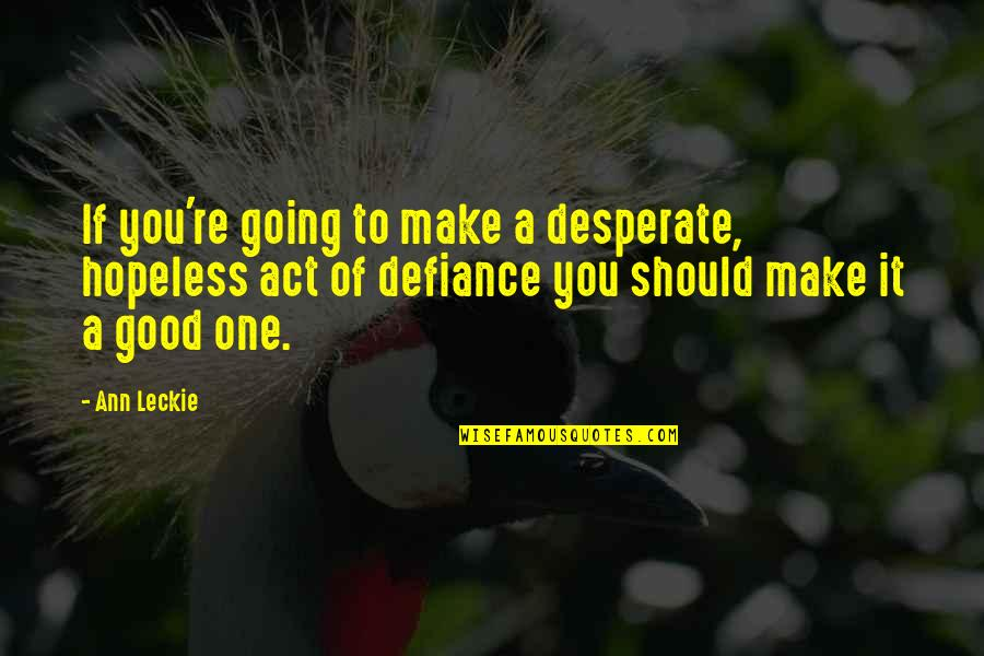 Desperate Quotes By Ann Leckie: If you're going to make a desperate, hopeless