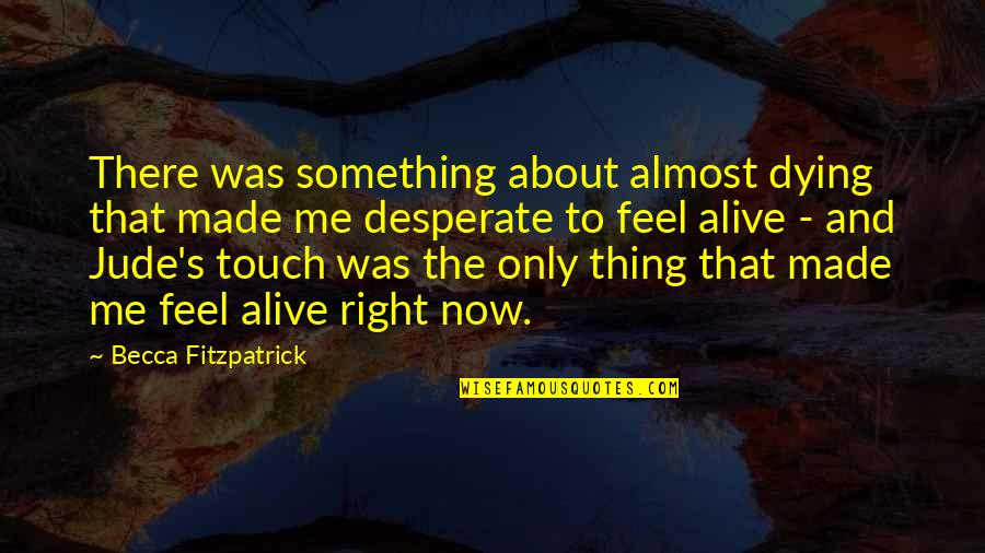 Desperate Quotes By Becca Fitzpatrick: There was something about almost dying that made