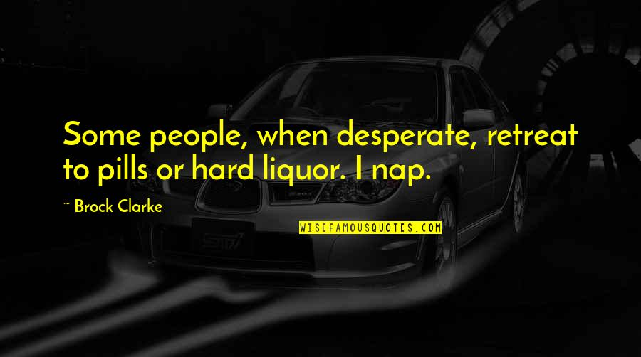 Desperate Quotes By Brock Clarke: Some people, when desperate, retreat to pills or
