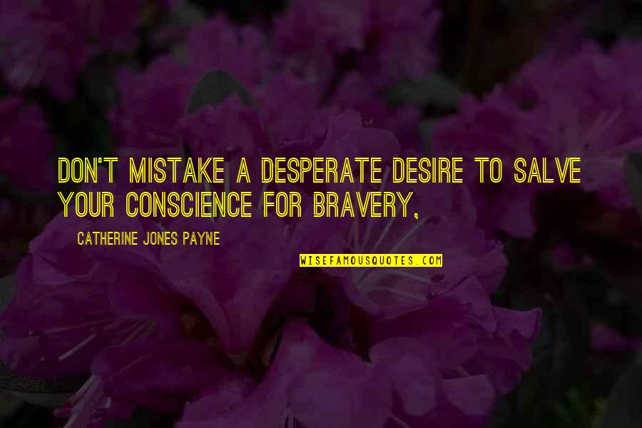 Desperate Quotes By Catherine Jones Payne: Don't mistake a desperate desire to salve your