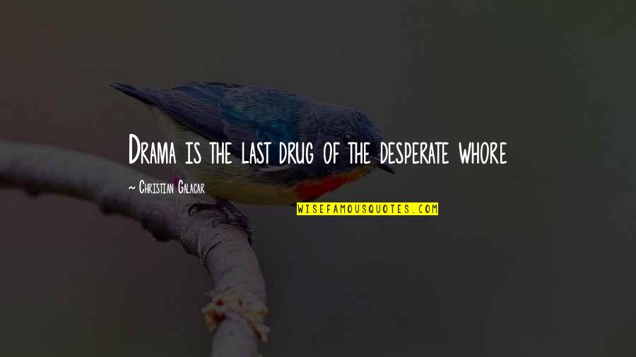 Desperate Quotes By Christian Galacar: Drama is the last drug of the desperate