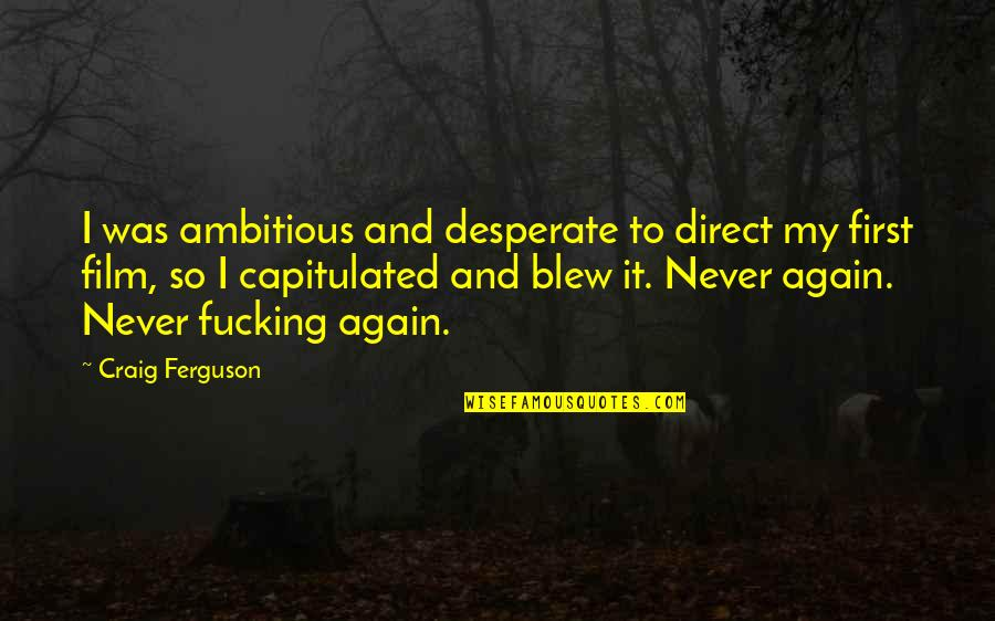Desperate Quotes By Craig Ferguson: I was ambitious and desperate to direct my