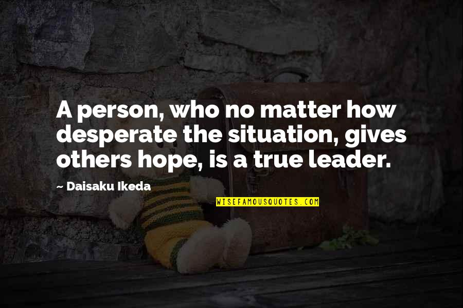 Desperate Quotes By Daisaku Ikeda: A person, who no matter how desperate the