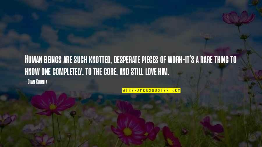 Desperate Quotes By Dean Koontz: Human beings are such knotted, desperate pieces of