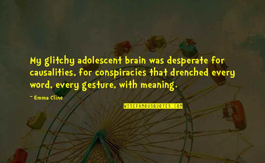 Desperate Quotes By Emma Cline: My glitchy adolescent brain was desperate for causalities,