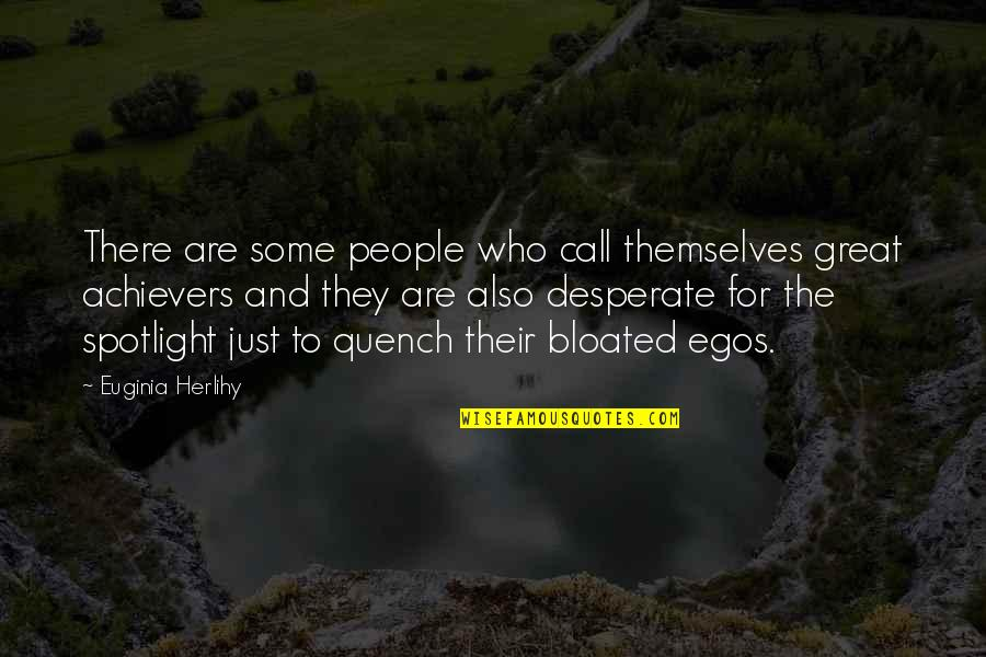 Desperate Quotes By Euginia Herlihy: There are some people who call themselves great
