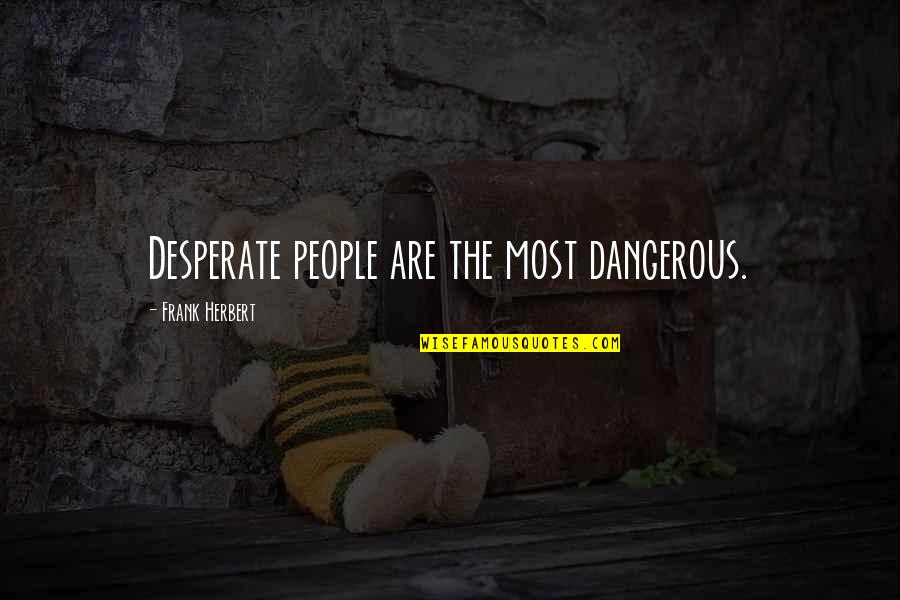 Desperate Quotes By Frank Herbert: Desperate people are the most dangerous.