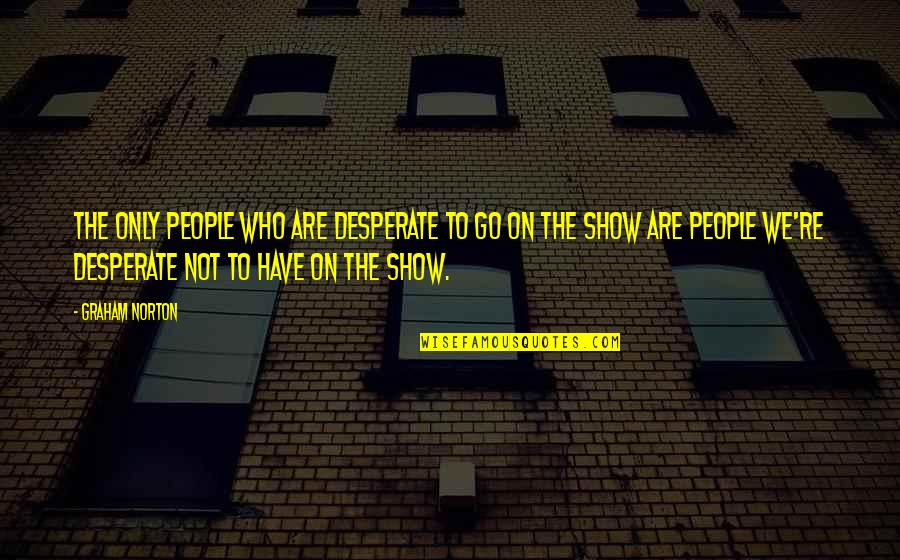 Desperate Quotes By Graham Norton: The only people who are desperate to go