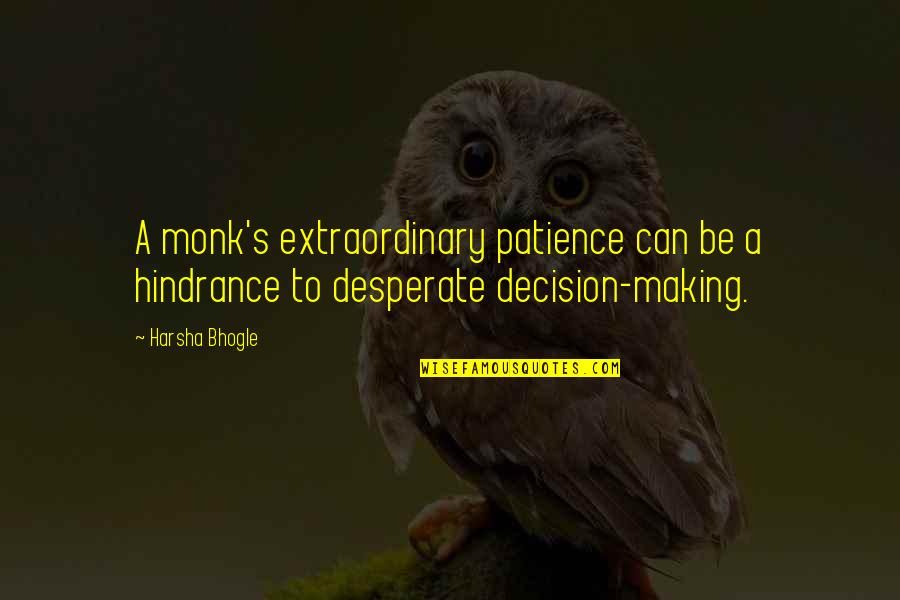 Desperate Quotes By Harsha Bhogle: A monk's extraordinary patience can be a hindrance
