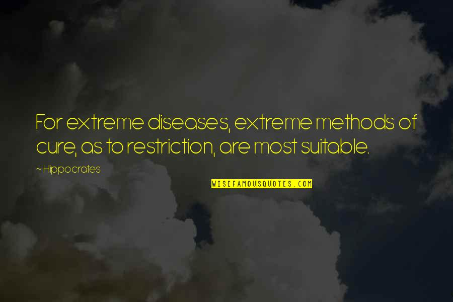 Desperate Quotes By Hippocrates: For extreme diseases, extreme methods of cure, as