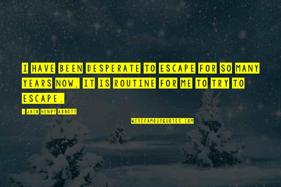 Desperate Quotes By Jack Henry Abbott: I have been desperate to escape for so