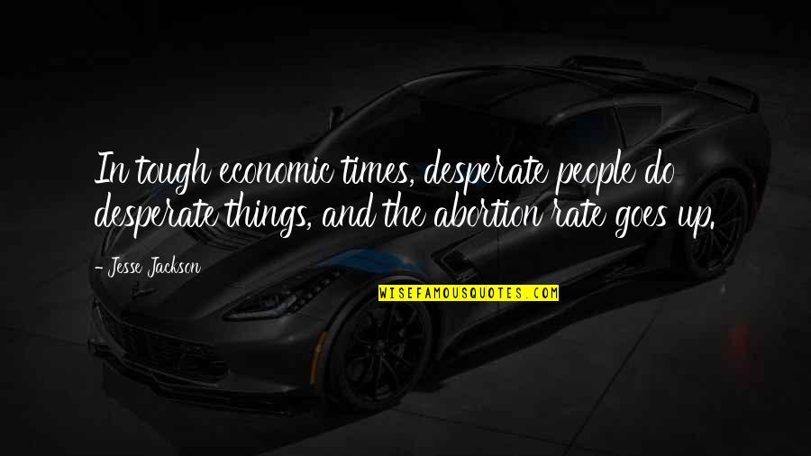 Desperate Quotes By Jesse Jackson: In tough economic times, desperate people do desperate