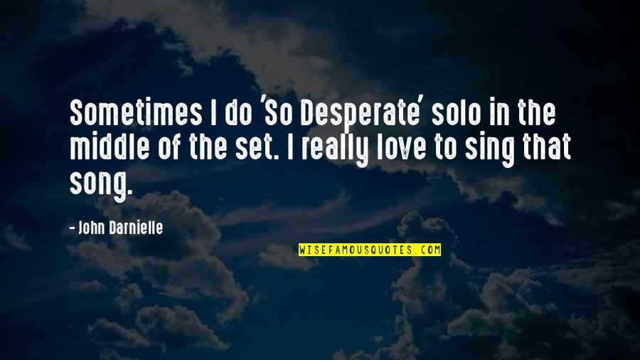 Desperate Quotes By John Darnielle: Sometimes I do 'So Desperate' solo in the