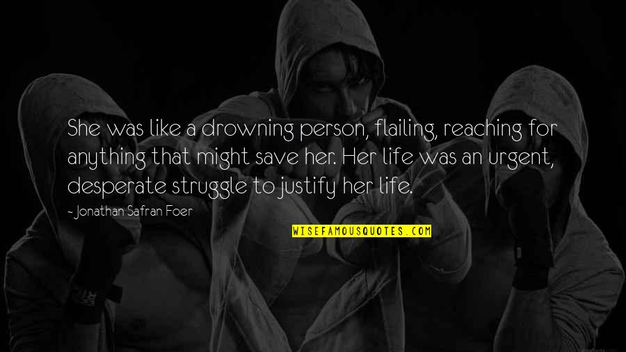 Desperate Quotes By Jonathan Safran Foer: She was like a drowning person, flailing, reaching