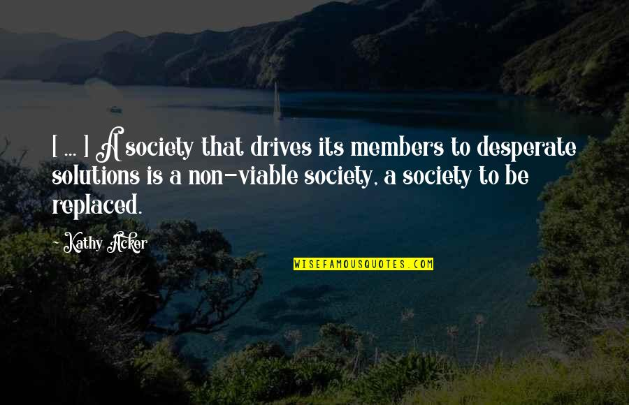Desperate Quotes By Kathy Acker: [ ... ] A society that drives its
