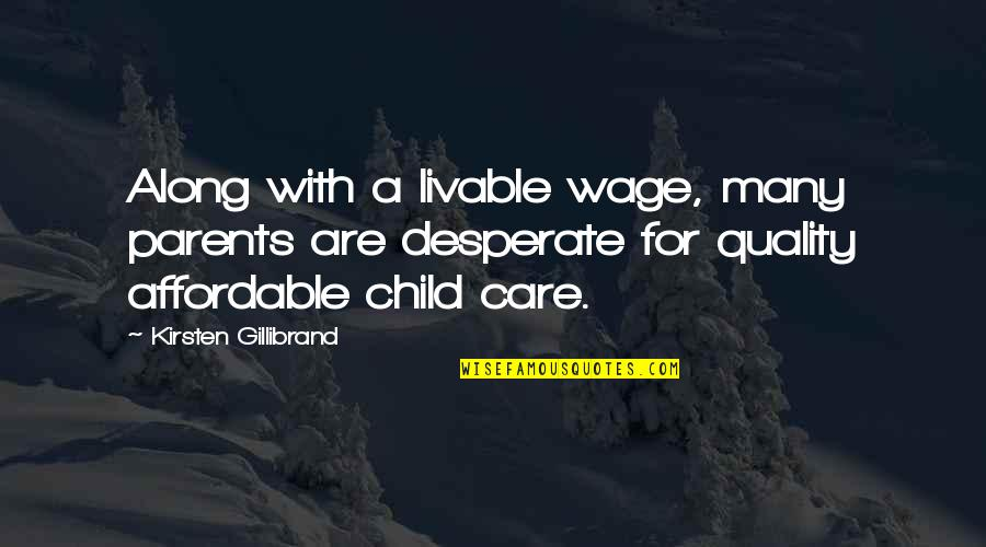 Desperate Quotes By Kirsten Gillibrand: Along with a livable wage, many parents are