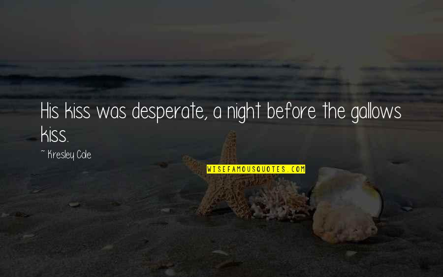 Desperate Quotes By Kresley Cole: His kiss was desperate, a night before the