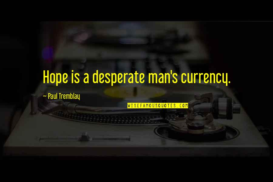 Desperate Quotes By Paul Tremblay: Hope is a desperate man's currency.