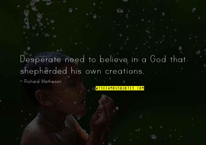 Desperate Quotes By Richard Matheson: Desperate need to believe in a God that