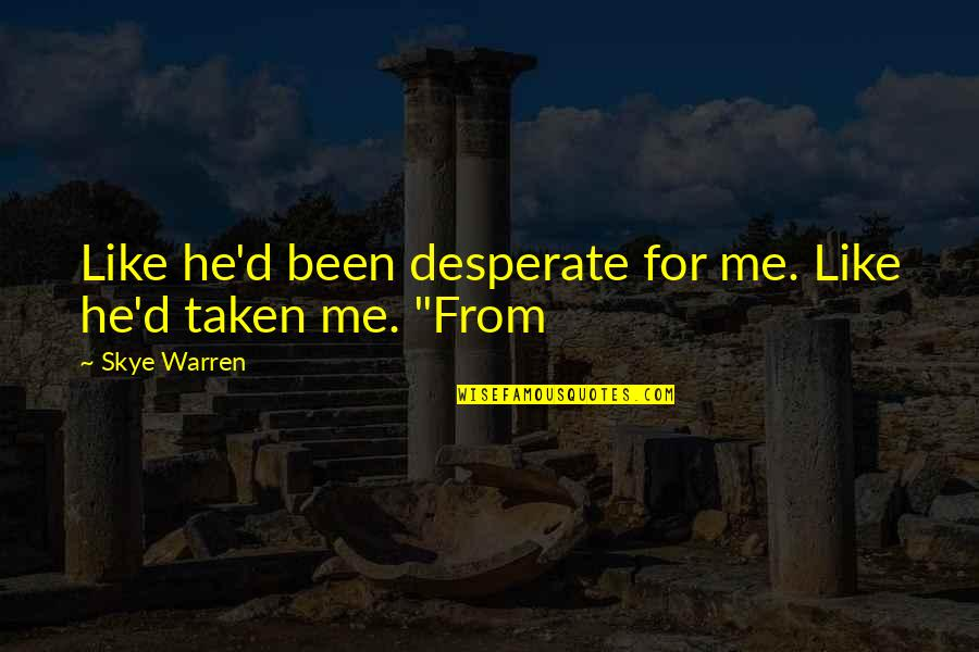 Desperate Quotes By Skye Warren: Like he'd been desperate for me. Like he'd