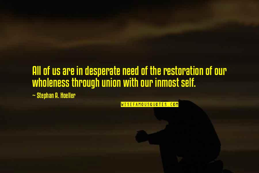 Desperate Quotes By Stephan A. Hoeller: All of us are in desperate need of