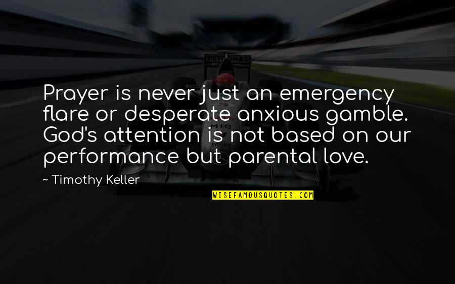 Desperate Quotes By Timothy Keller: Prayer is never just an emergency flare or