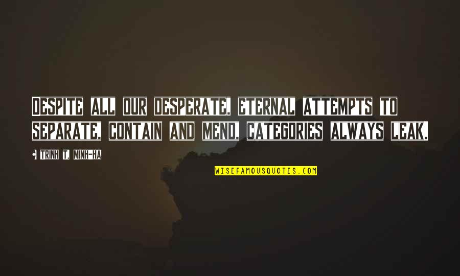 Desperate Quotes By Trinh T. Minh-ha: Despite all our desperate, eternal attempts to separate,