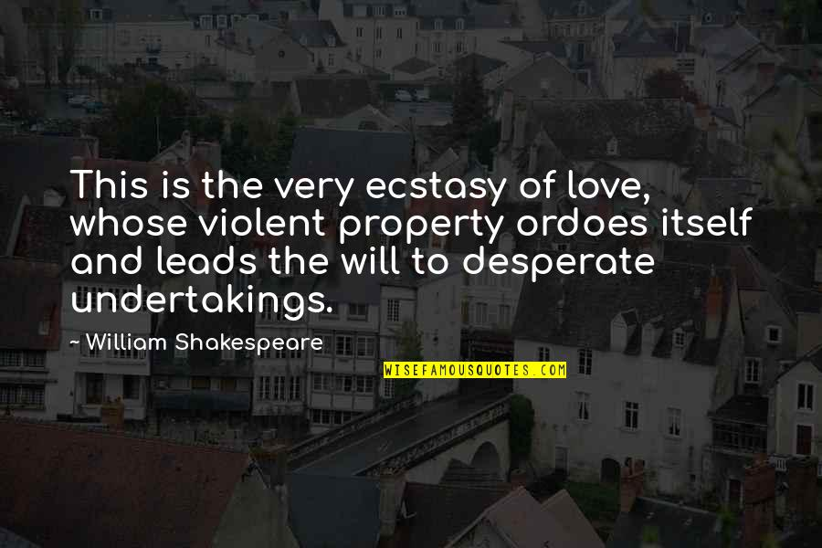 Desperate Quotes By William Shakespeare: This is the very ecstasy of love, whose