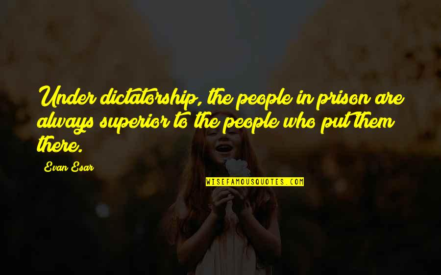 Despicable Me 2 Minions Funny Quotes By Evan Esar: Under dictatorship, the people in prison are always