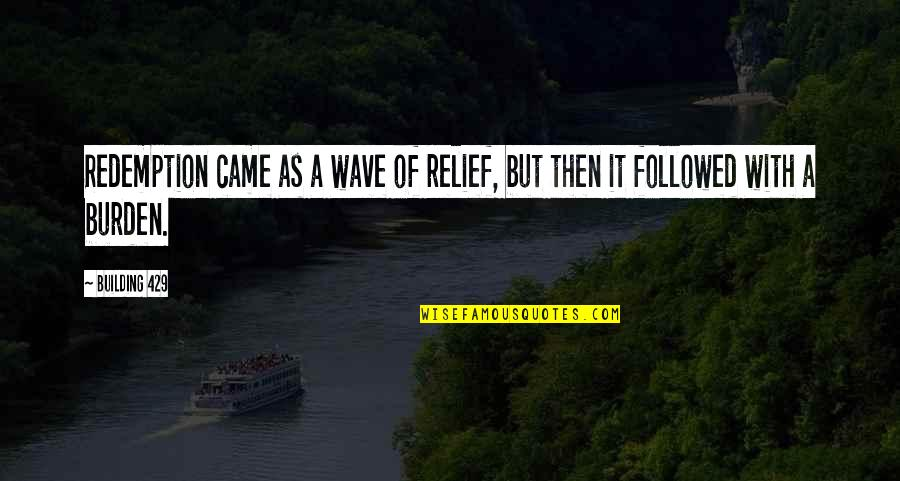 Despise Liars Quotes By Building 429: Redemption came as a wave of relief, but