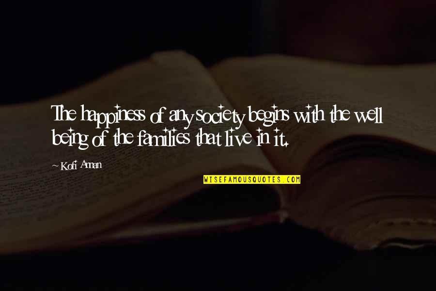Despise Liars Quotes By Kofi Annan: The happiness of any society begins with the