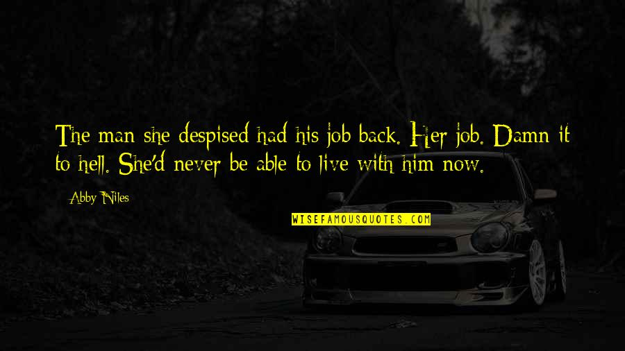 Despised Quotes By Abby Niles: The man she despised had his job back.