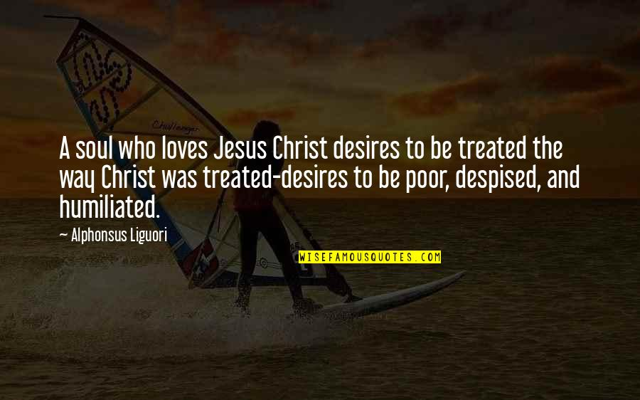 Despised Quotes By Alphonsus Liguori: A soul who loves Jesus Christ desires to