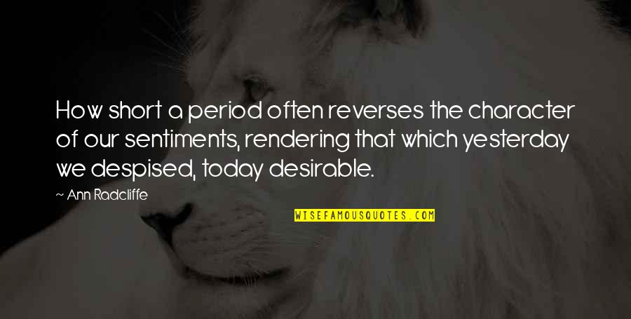 Despised Quotes By Ann Radcliffe: How short a period often reverses the character