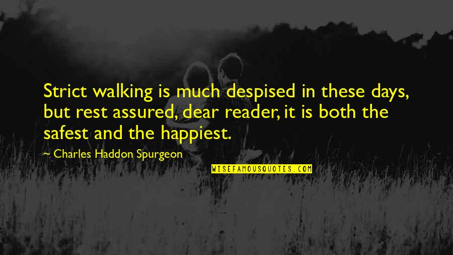 Despised Quotes By Charles Haddon Spurgeon: Strict walking is much despised in these days,