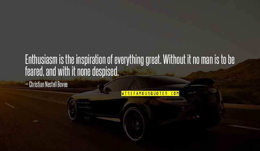 Despised Quotes By Christian Nestell Bovee: Enthusiasm is the inspiration of everything great. Without