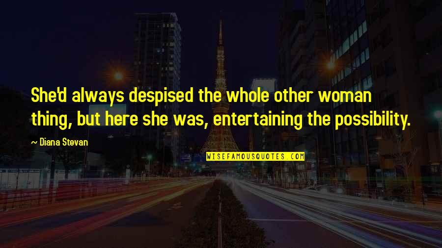 Despised Quotes By Diana Stevan: She'd always despised the whole other woman thing,