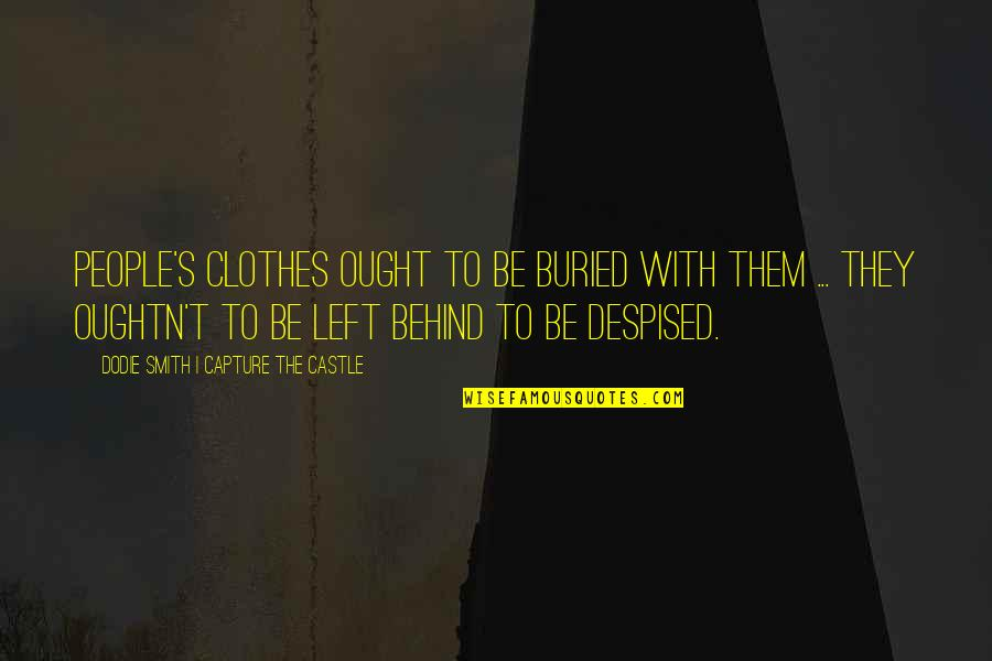 Despised Quotes By Dodie Smith I Capture The Castle: People's clothes ought to be buried with them