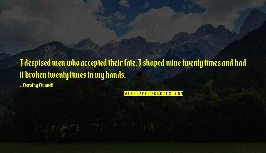 Despised Quotes By Dorothy Dunnett: I despised men who accepted their fate. I