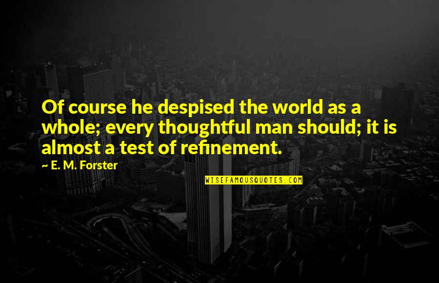 Despised Quotes By E. M. Forster: Of course he despised the world as a