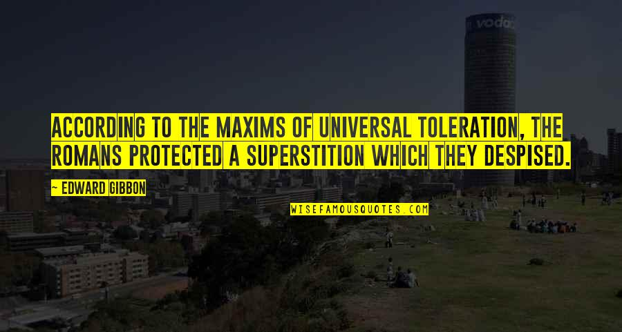Despised Quotes By Edward Gibbon: According to the maxims of universal toleration, the