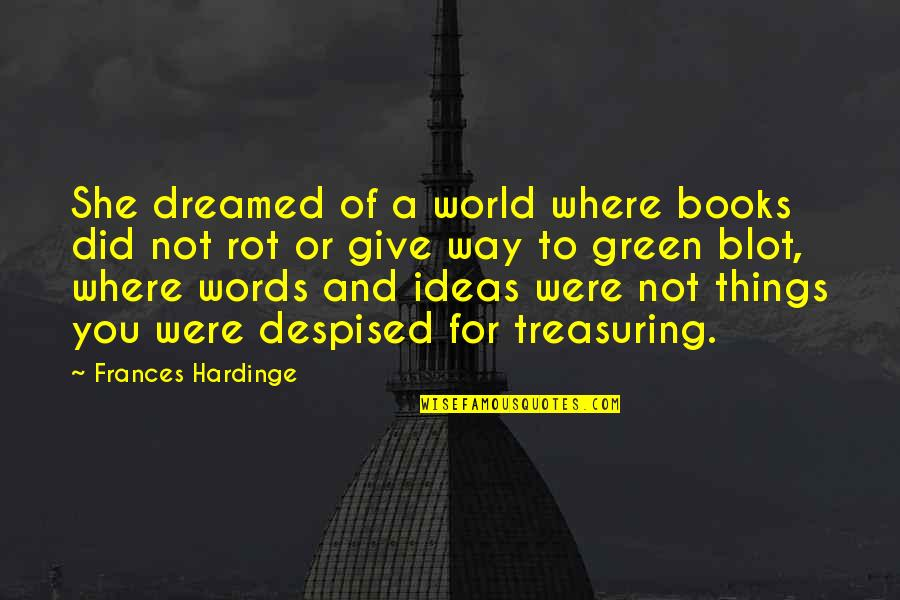 Despised Quotes By Frances Hardinge: She dreamed of a world where books did