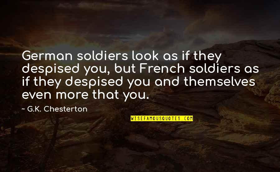 Despised Quotes By G.K. Chesterton: German soldiers look as if they despised you,