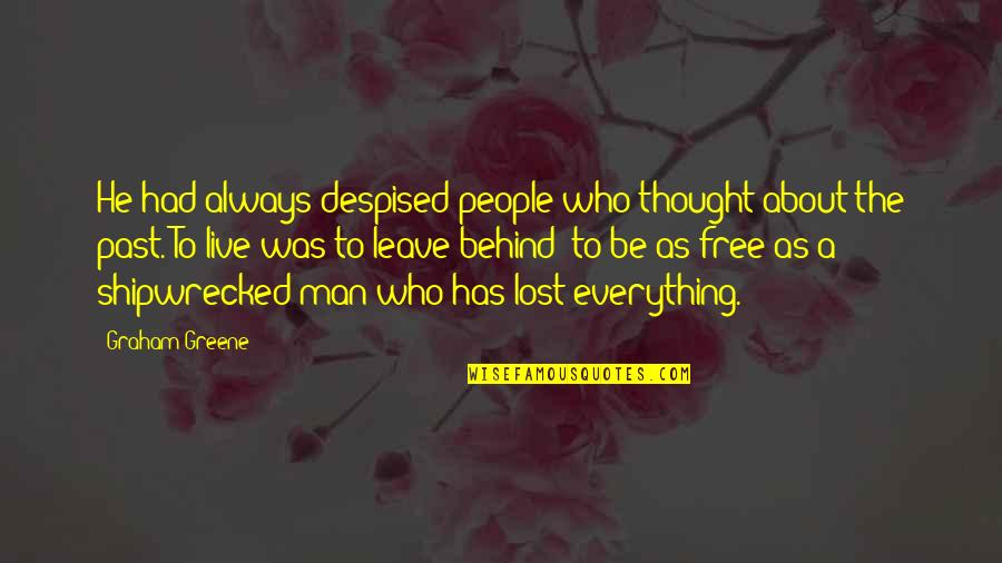 Despised Quotes By Graham Greene: He had always despised people who thought about
