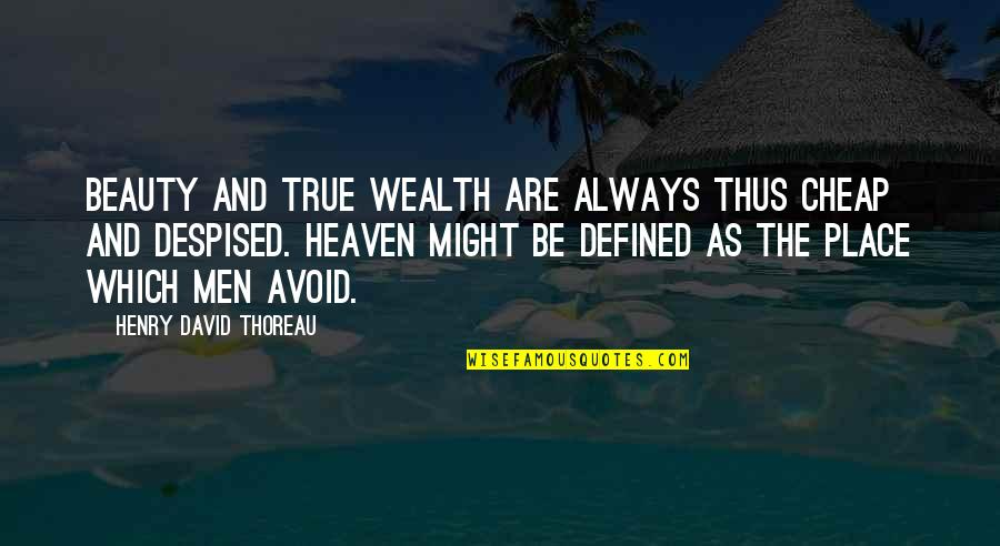 Despised Quotes By Henry David Thoreau: Beauty and true wealth are always thus cheap