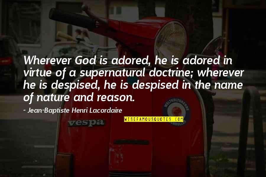 Despised Quotes By Jean-Baptiste Henri Lacordaire: Wherever God is adored, he is adored in