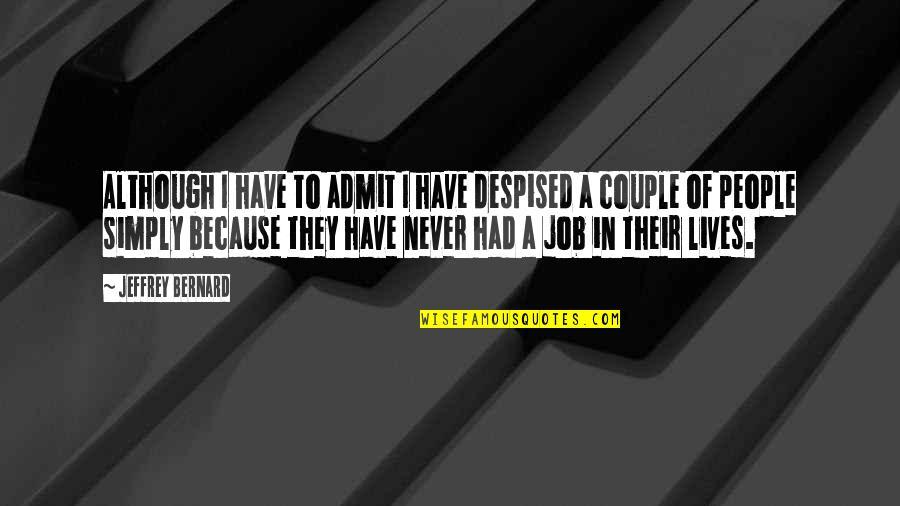 Despised Quotes By Jeffrey Bernard: Although I have to admit I have despised